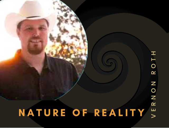 VERNON ROTH—NATURE OF REALITY