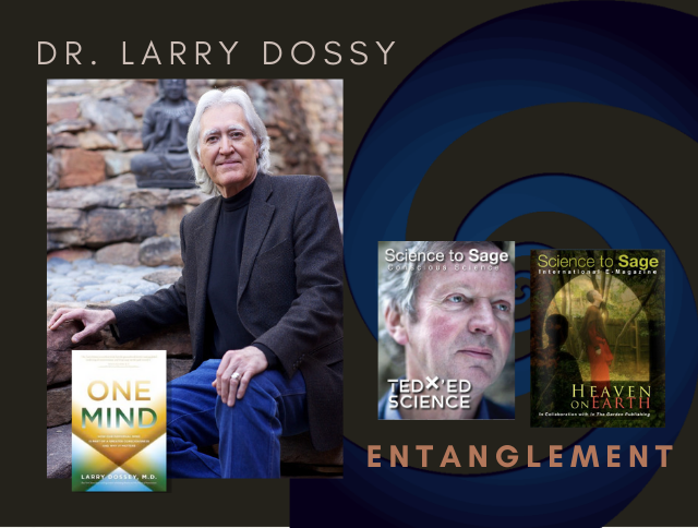 THE ONE MIND/ ENTANGLEMENT—LARRY DOSSEY, M.D.