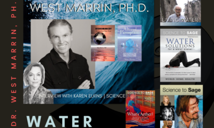 West Marrin, PH.D.—The Ancient Wisdom of Water and Scientific Theory of Water