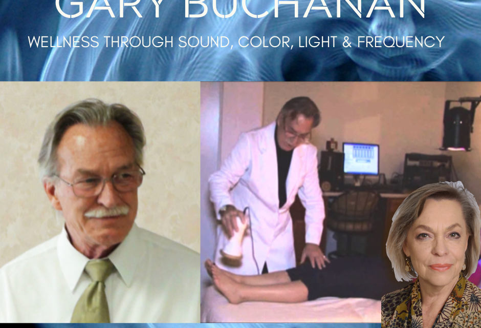 GARY BUCHANAN – WELLNESS: LIGHT, COLOR, SOUND, + ANCIENT WISDOM