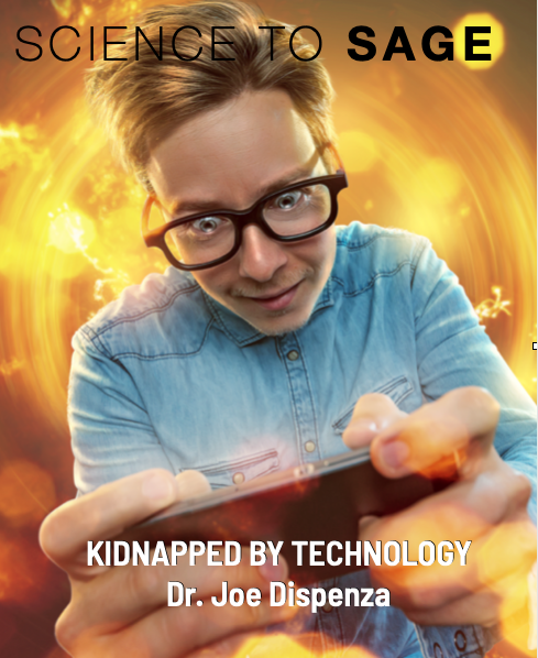KIDNAPPED BY TECHNOLOGY – Dr. Joe Dispenza